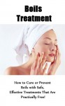 Boils Treatment - How to Treat Boils with Simple, All-Natural, or Practically-Free Remedies! - Brandon Taylor