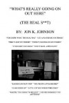 What's Really Going on Out Here (the Real S**t) - Jon Johnson