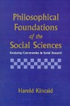 Philosophical Foundations of the Social Sciences: Analyzing Controversies in Social Research - Harold Kincaid