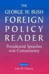 The George W. Bush Foreign Policy Reader: Presidential Speeches with Commentary - George W. Bush