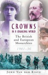 Crowns in a Changing World: The British and European Monarchies, 1901-36 - John Van der Kiste