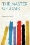 The Master of Stair - Marjorie Bowen