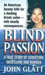 Blind Passion: A True Story of Seduction, Obsession, and Murder - John Glatt