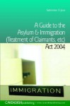 A Guide To The Asylum And Immigration (Treatment Of Claimants, Etc) Act 2004 - Satvinder Juss