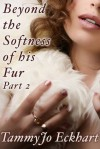 Beyond the Softness of His Fur Part 2 - TammyJo Eckhart