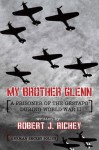 My Brother Glenn A Prisoner of the Gestapo During World War II: German Secret Police - Robert J. Richey