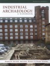 Industrial Archaeology: A Handbook - Michael Nevell, Marilyn Palmer, Mark Sissons