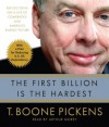 The First Billion Is the Hardest: Reflections on a Life of Comebacks and America's Energy Future - T. Boone Pickens, Arthur Morey