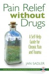 Pain Relief without Drugs: A Self-Help Guide for Chronic Pain and Trauma - Jan Sadler