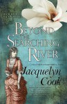 Beyond the Searching River - Jacquelyn Cook