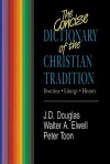 The Concise Dictionary of the Christian Tradition: Doctrine, Liturgy, History - J.D. Douglas, Walter A. Elwell, Peter Toon