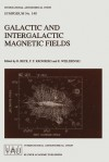 Galactic and Intergalactic Magnetic Fields: Proceedings of the 140th Symposium of the International Astronomical Union Held in Heidelberg, F.R.G., June 19 23, 1989 - International Astronomical Union, Richard Wielebinski, P.P. Kronberg