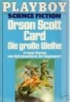 Die Grosse Weihe: Science Fiction: 14 Neue Stories Von Spitzenautoren Der Gegenwart - Orson Scott Card
