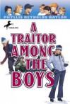 A Traitor Among the Boys a Traitor Among the Boys - Phyllis Reynolds Naylor