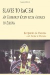 Slaves to Racism: Racism's Ruinous Effects from America to Liberia - Benjamin G. Dennis, Anita K. Dennis