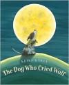 The Dog Who Cried Wolf - Keiko Kasza