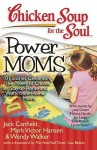 Chicken Soup for the Soul: Power Moms: 101 Stories Celebrating the Power of Choice for Stay at Home and Work from Home Moms - Jack Canfield, Mark Victor Hansen, Wendy Walker, Sharon Struth