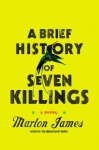 A Brief History of Seven Killings: A Novel - Marlon James