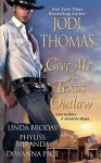 Give Me a Texas Outlaw - Jodi Thomas, Linda Broday, Phyliss Miranda, Dewanna Pace
