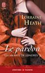 Le pardon (Les amants de Londres, #2) - Lorraine Heath