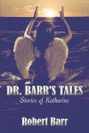 Dr. Barr's Tales: Stories of Katharine - Robert Barr