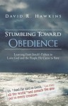 Stumbling Toward Obedience: Learning from Jonah's Failure to Love God and the People He Came to Save - David R. Hawkins
