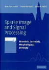 Sparse Image and Signal Processing: Wavelets, Curvelets, Morphological Diversity - Jean-Luc Starck, Fionn Murtagh, Jalal Fadili