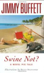 Swine Not?: A Novel Pig Tale - Jimmy Buffett