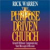 The Purpose Driven? Church, the: Growth Without Compromising Your Message and Mission (MP3 Book) - Anonymous