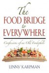 The Food Bridge to Everywhere: Confessions of an Old Foodophile - Lenny Karpman