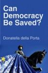 Can Democracy Be Saved?: Participation, Deliberation and Social Movements - Donatella Della Porta