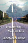 Transformed...the New Life - Christopher Davis