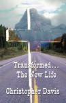 Transformed...the New Life - Christopher Davis