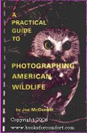 A Practical Guide to Photographing American Wildlife - Scott Weidensaul