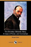 The Bromley Gibberts Story, a Case of Fever, and Converted (Dodo Press) - Robert Barr