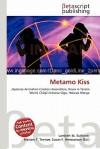Metamo Kiss - Lambert M. Surhone, Mariam T. Tennoe, Susan F. Henssonow
