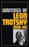 Writings of Leon Trotsky 1939-40 - Leon Trotsky, George Breitman, Naomi Allen