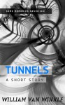Tunnels - A Short Story - William Van Winkle