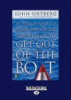 If You Want to Walk on Water Get Out of the Boat (Large Print 16pt) - John Ortberg
