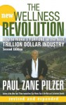 The New Wellness Revolution: How to Make a Fortune in the Next Trillion Dollar Industry - Paul Zane Pilzer
