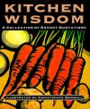 Kitchen Wisdom A Collection of Savory Quotations - William King, Christopher Wormell