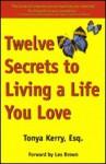 Twelve Secrets to Living a Life You Love - Tonya Kerry, Les Brown
