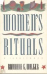 Women's Rituals: A Sourcebook - Barbara G. Walker