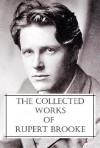 The Collected Works of Rupert Brooke - Rupert Brooke