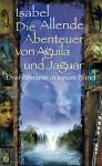 Die Abenteuer von Aguila und Jaguar - Isabel Allende, Svenja Becker