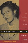 Left of Karl Marx: The Political Life of Black Communist Claudia Jones - Carole Boyce Davies