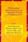 Philosophical Interventions in the Unfinished Project of Enlightenment - Axel Honneth, Thomas A. McCarthy, Claus Offe, Albrecht Wellmer