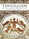 Tertullian of Africa: The Rhetoric of a New Age - Quincy Howe