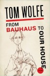 From Bauhaus to Our House - Tom Wolfe