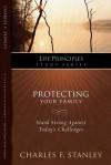 The Life Principles Study Series: Protecting Your Family (Life Principles Study) - Charles F. Stanley